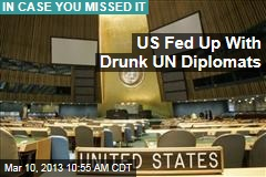 US Fed Up With Drunk Diplomats at UN Meetings