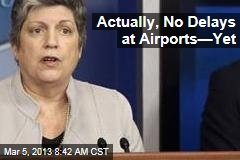 Actually, No Delays at Airports&amp;mdash;Yet