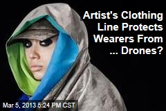 Artist&amp;#39;s Clothing Line Protects Wearers From ... Drones?