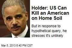Holder: US Can Kill an American on Home Soil