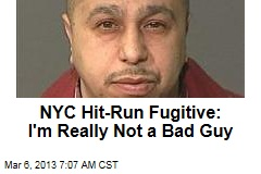 NYC Hit-Run Fugitive: I&amp;#39;m Really Not a Bad Guy