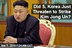 Did S. Korea Just Threaten to Strike Kim Jong Un?