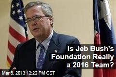 Is Jeb Bush&amp;#39;s Foundation Really a 2016 Team?