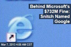 Behind Microsoft&amp;#39;s $732M Fine: Snitch Named Google