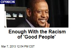 Enough With the Racism of 'Good People'
