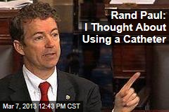 Rand Paul: I Thought About Using a Catheter