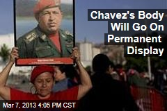 Chavez&amp;#39;s Body Will Go On Permanent Display