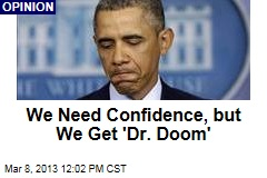 We Need Confidence, but We Get &amp;#39;Dr. Doom&amp;#39;