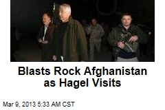 Blasts Rock Afghanistan as Hagel Visits