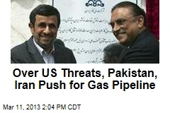 Over US Threats, Pakistan, Iran Push for Gas Pipeline