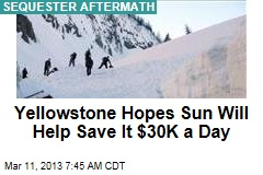 Yellowstone Hopes Sun Will Save It $30K a Day