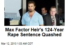 Max Factor Heir's 124-Year Rape Sentence Quashed
