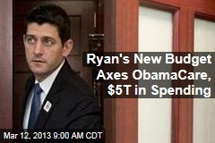 Ryan's New Budget Axes ObamaCare, $5T in Spending