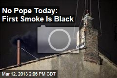 No Pope Today: First Smoke Is Black