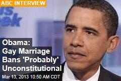 Obama: Gay Marriage Bans &amp;#39;Probably&amp;#39; Unconstitutional
