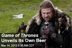 Game of Thrones Unveils Its Own Beer