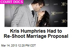 Kris Humphries Had to Re-Shoot Marriage Proposal