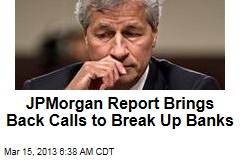 JP Morgan Report Brings Back Calls to Break Up Banks