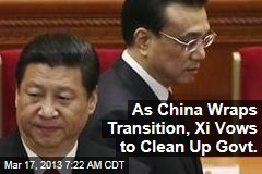 As China Wraps Transition, Xi Vows to Clean Up Govt.