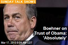 Boehner on Trust of Obama: 'Absolutely'