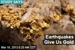 Earthquakes Give Us Gold