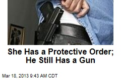 She Has a Protective Order; He Still Has a Gun