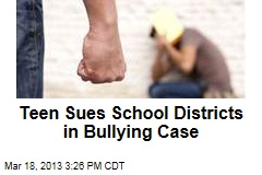 Teen Sues School Districts in Bullying Case