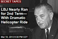 LBJ Nearly Ran for 2nd Term&amp;mdash; With Dramatic Helicopter Ride