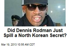 Did Dennis Rodman Just Spill a North Korean Secret?