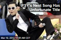 PSY's Next Song Has Unfortunate Title