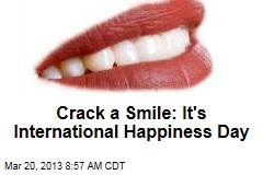 Crack a Smile: It&amp;#39;s International Happiness Day