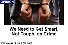 We Need to Get Smart, Not Tough, on Crime