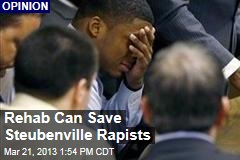 Rehab Can Save Steubenville Rapists