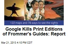Google Kills Print Editions of Frommer&amp;#39;s Guides: Report