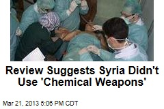 Review Suggests Syria Didn't Use 'Chemical Weapons'