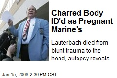 Charred Body ID'd as Pregnant Marine's