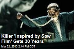 Killer 'Inspired by Saw Film' Gets 30 Years