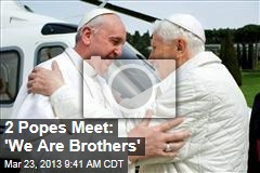 2 Popes Meet: 'We Are Brothers'
