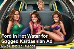 Ford in Hot Water for Gagged Kardashian Ad