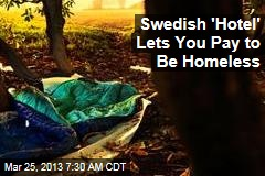 Swedish 'Hotel' Lets You Pay to Be Homeless