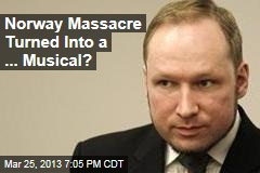 Norway Massacre Turned Into a ... Musical?