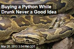 Buying a Python While Drunk Never a Good Idea