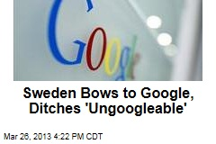 Sweden Bows to Google, Ditches 'Ungoogleable'