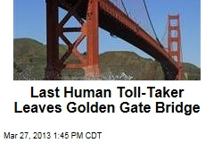 Golden Gate Bridge Loses Last Human Toll-Taker