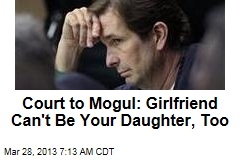 Court to Mogul: Girlfriend Can't Be Your Daughter, Too