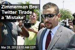 Zimmerman Bro: Twitter Tirade a &amp;#39;Mistake&amp;#39;
