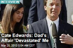 Edwards&amp;#39; Daughter: Dad&amp;#39;s Affair &amp;#39;Devastated&amp;#39; Me