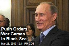 Putin Orders War Games in Black Sea