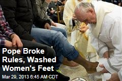 Pope Broke Church Rules, Washed Women's Feet
