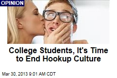 College Students, It&amp;#39;s Time to End Hookup Culture